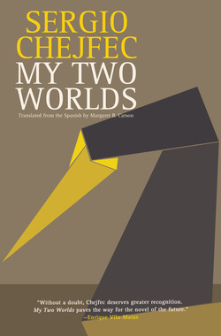 My Two Worlds by Sergio Chejfec translated by $12.95, Softcover Open Letter Books, 2011