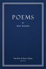 Poems by Ben Mazer Softcover, $13.95 Pen & Anvil Press 2010