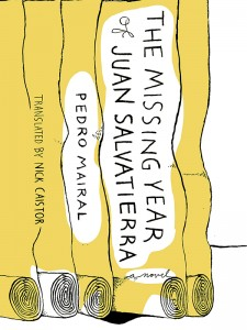 The Missing Year of Juan Salvatierra  by Pedro Mairal translated by Nick Caistor  New Vessel Press, 2013 Softcover, $15.49