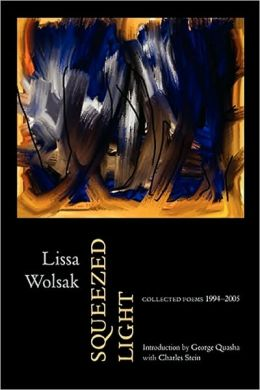 Squeezed Light by Lissa Wolsak Paperback, $21.95 Station Hill Press, 2010