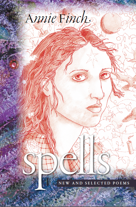 Spells by Annie Finch Hardcover, $30.00 Wesleyan Press, 2013