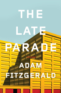 The Late Parade by Adam Fitzgerald Hardcover, $23.95 Livewright, 2013