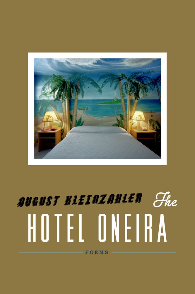 The Hotel Oneira by August Kleinzahler Hardcover, $24.00 FSG, October 2013
