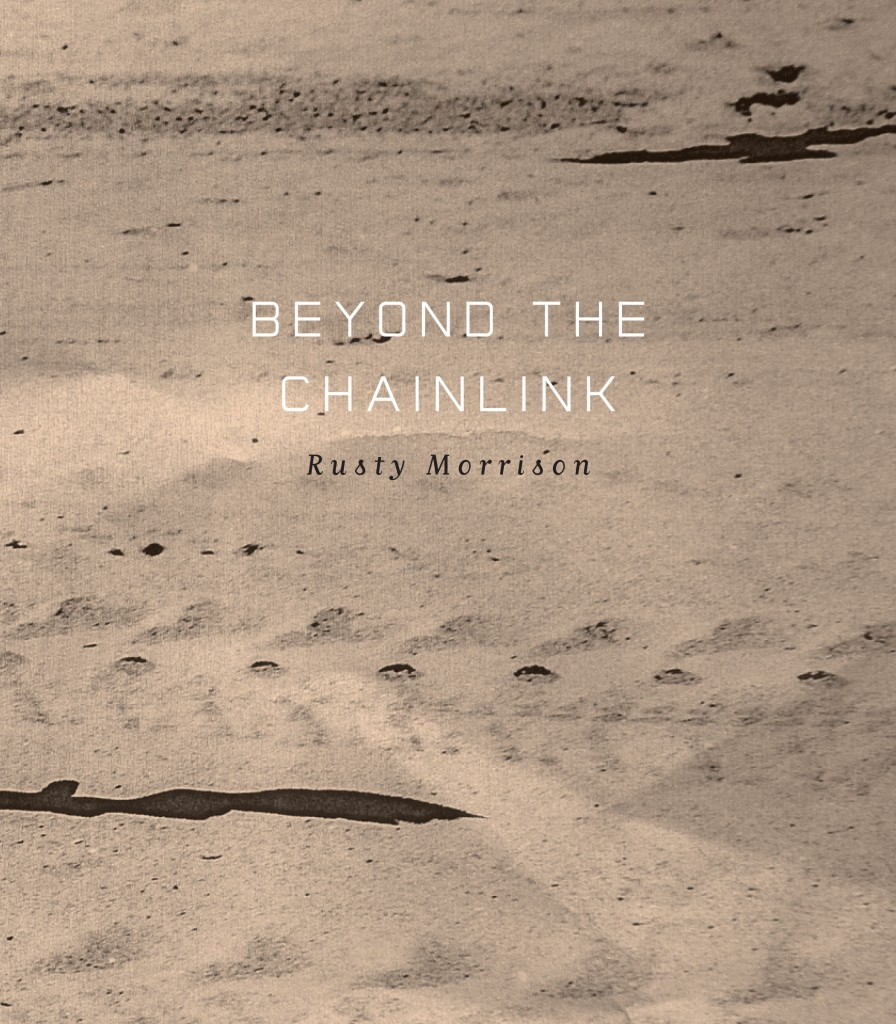 Beyond the Chainlink by Rusty Morrison Ahsahta Press, 2014 $18.00