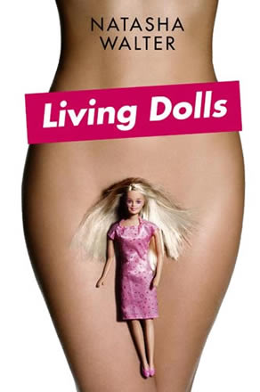 Living Dolls by Natasha Walter Softcover, £12.95 Little, Brown 2010