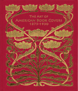 The Art of American  Book Covers, 1873—1930 by Richard Minsky Hardcover, $35.00 George Braziller, 2010