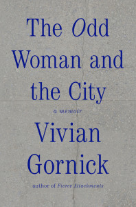 The Odd Woman in the City by Vivian Gornick Hardcover, $23.00 Farrar, Straus and Giroux, 2015