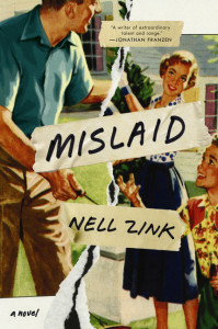 Mislaid by Nell Zink Hardcover, $26.99 Ecco, 2015