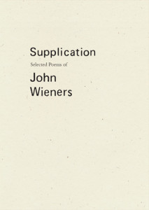 Supplication: The Selected Poems of John Wieners edited by Robert Dewhurst, Joshua Beckman, and CAConrad Softcover, $22.00 Wave Books, 2015
