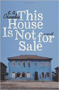 This House is Not for Sale by E. C. Osondu Softcover, $14.99 Harper Perennial, 2016