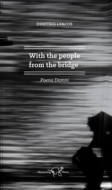 With the People from the Bridge by Dimitris Lyacos translated by Shorsha Sullivan Shoestring Press, 2014