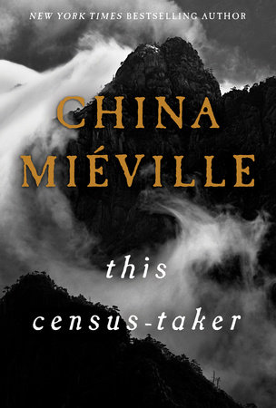 This Census-Taker by China Miéville Hardcover, $24.00 Penguin Random House, 2016